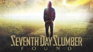 """Seventh Day Slumber – """"Found"""""""