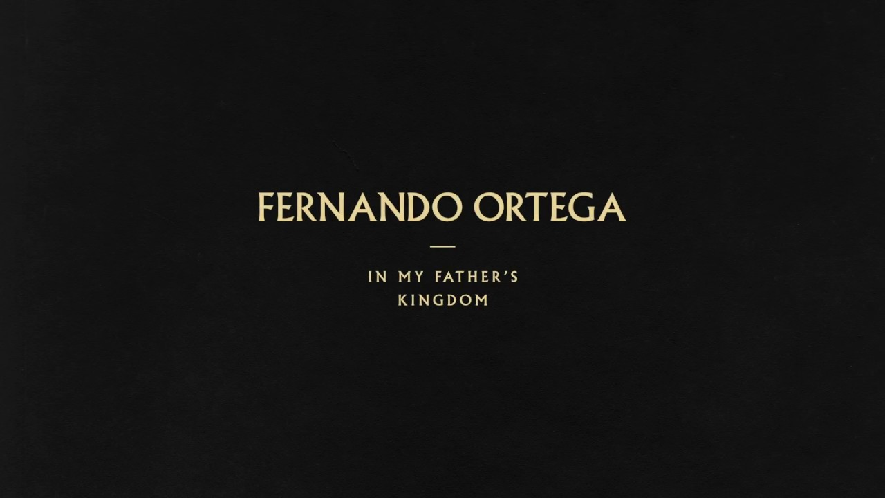 "Fernando Ortega – ""In My Father's Kingdom"" lyric video"