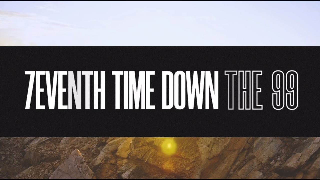"7Eventh Time Down – 'The 99"" lyric video"