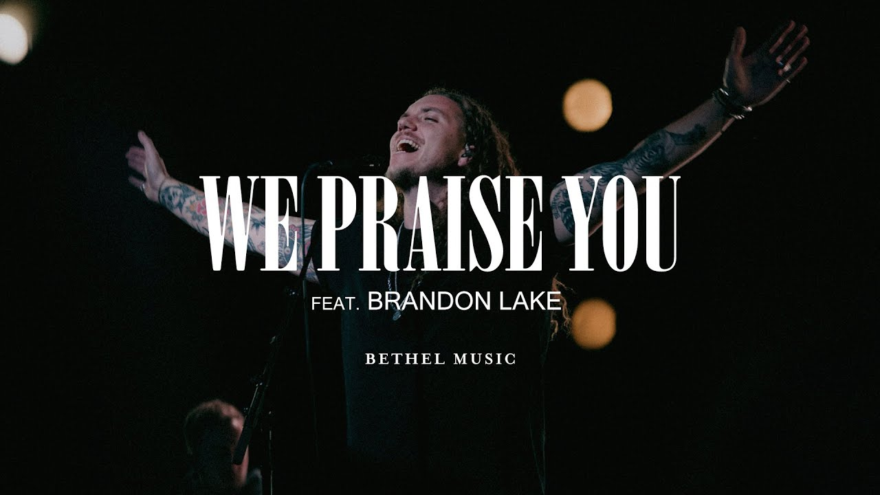 "Bethel Music (feat. Brandon Lake) ""We Praise You"""
